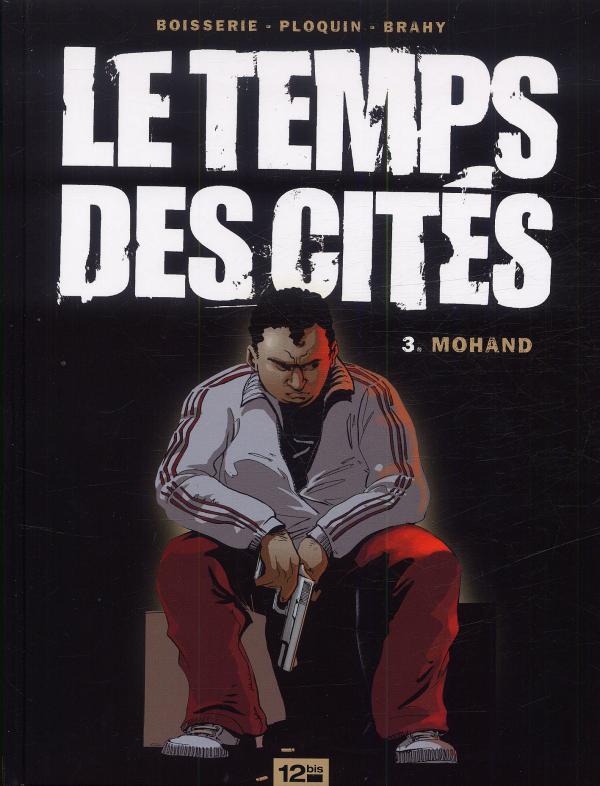 Le temps des cités T3 : Mohand (0), bd chez 12 bis de Ploquin, Boisserie, Brahy, Marquebreucq