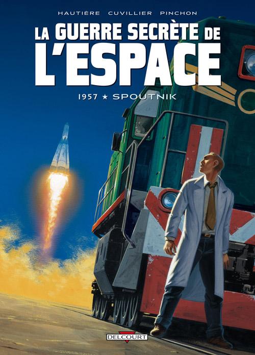 La guerre secrète de l'espace T1 : 1957 - Spoutnik (0), bd chez Delcourt de Hautière, Cuvillier, Pinchon, Manchu