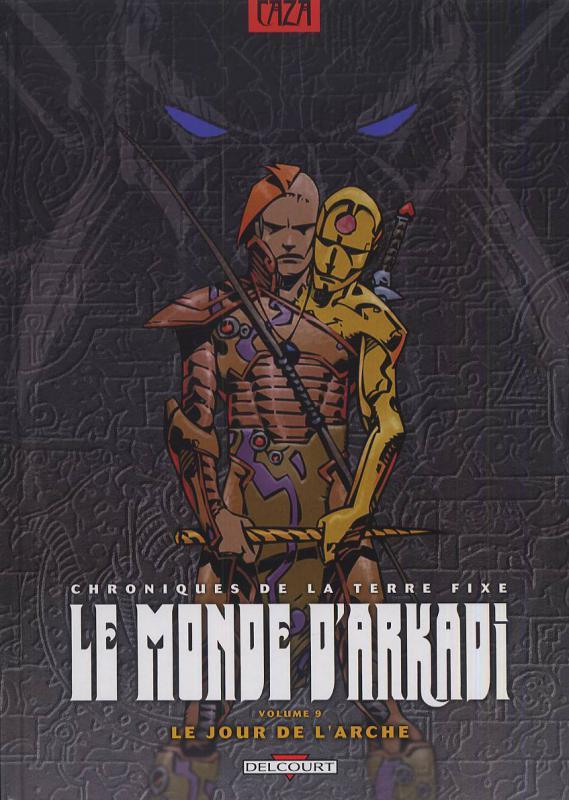 Le monde d'Arkadi T9 : Le jour de l'arche (0), bd chez Delcourt de Caza