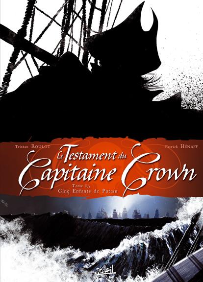 Le testament du capitaine Crown T1 : Cinq enfants de putain (0), bd chez Soleil de Roulot, Henaff, le Moal