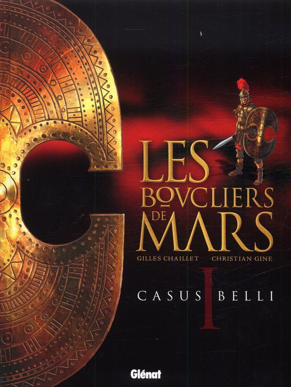 Les Boucliers de mars T1 : Casus Belli (0), bd chez Glénat de Chaillet, Gine