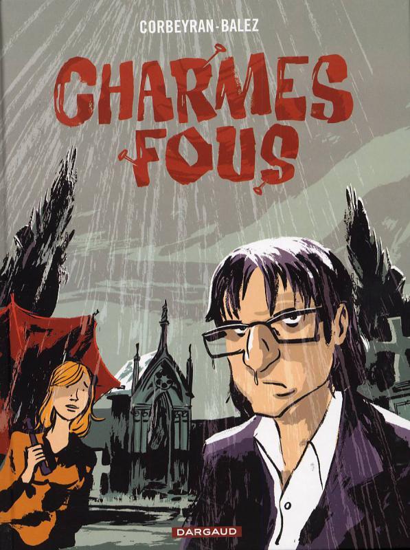 Charmes fous, bd chez Dargaud de Corbeyran, Balez, Delf