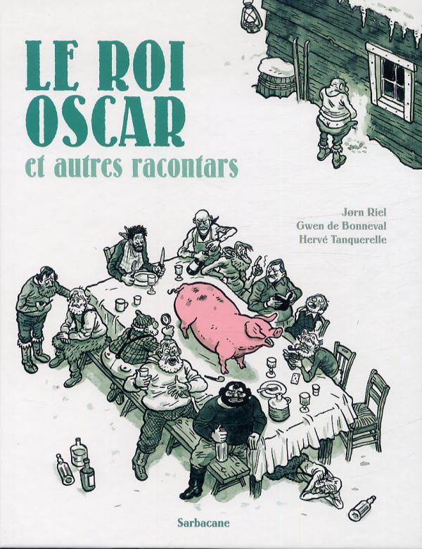 ... et autres racontars T2 : Le Roi Oscar (0), bd chez Sarbacane de de Bonneval, Tanquerelle