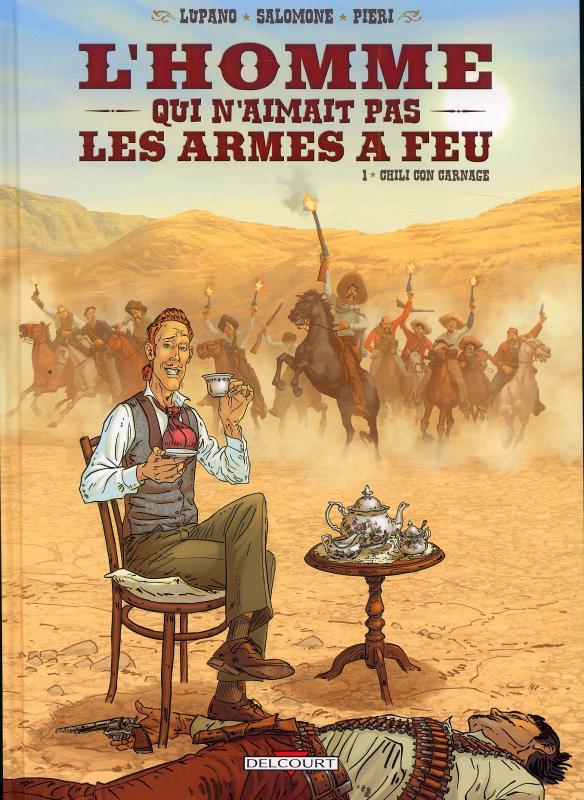 L'Homme qui n'aimait pas les armes à feu T1 : Chili con carnage (0), bd chez Delcourt de Lupano, Salomone, Pieri