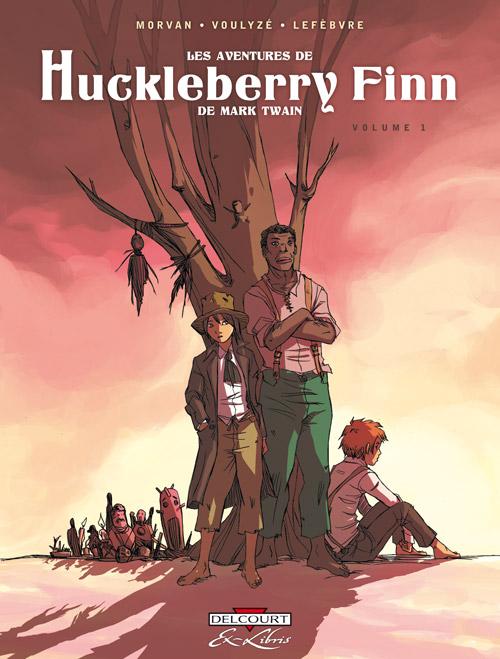 Les Aventures de Huckleberry Finn, de Mark Twain T1, bd chez Delcourt de Voulyzé, Morvan, Lefèbvre