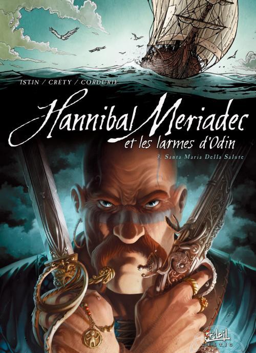 Hannibal Meriadec et les larmes d'Odin T3 : Santa Maria Della Salute (0), bd chez Soleil de Istin, Crety, Cordurié