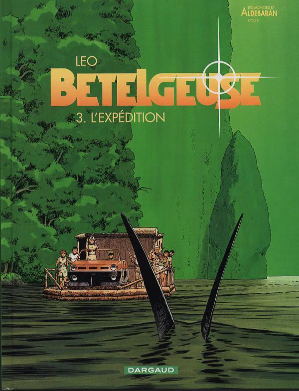Bételgeuse T3 : L'expédition (0), bd chez Dargaud de Léo