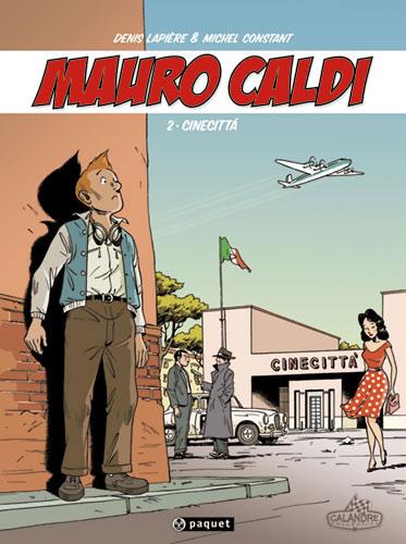 Mauro Caldi T2 : CineCittà (0), bd chez Paquet de Lapière, Constant, Constant