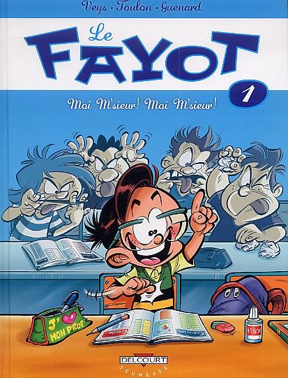 Le Fayot T1 : Moi M'sieur ! Moi, M'sieur ! (0), bd chez Delcourt de Veys, Toulon, Guénard