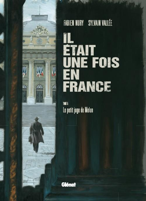 Il était une fois en France T5 : Le petit juge de Melun (0), bd chez Glénat de Nury, Vallée, Delf