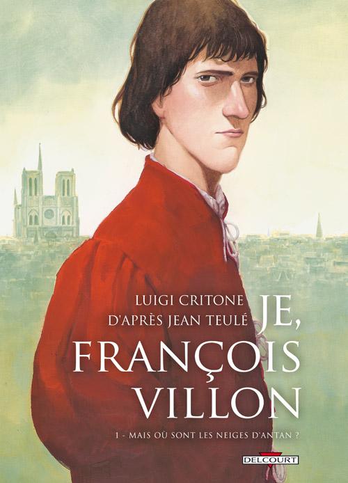 Je, François Villon T1 : Mais où sont les neiges d'antan ? (0), bd chez Delcourt de Critone