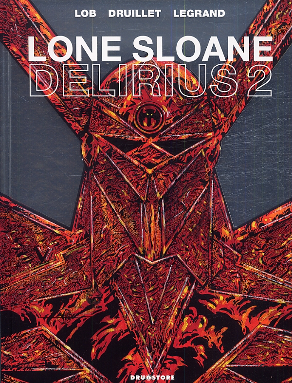 Lone Sloane T5 : Delirius 2 (0), bd chez Drugstore de Lob, Legrand, Druillet, Fernandez