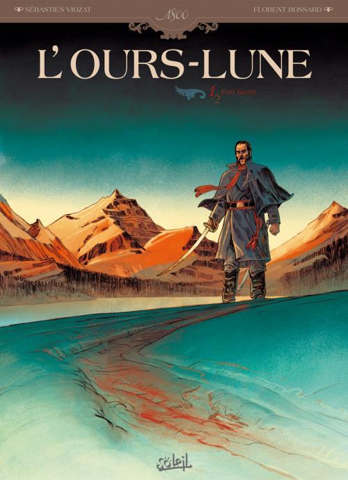 L'Ours-Lune T1 : Fort Sutter (0), bd chez Soleil de Viozat, Bossard