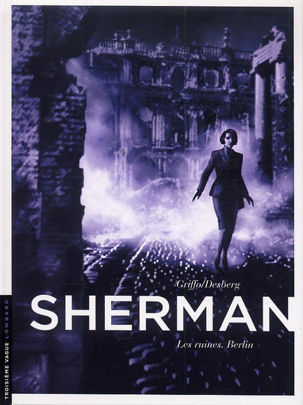 Sherman – cycle 1, T5 : Les ruines, Berlin (0), bd chez Le Lombard de Desberg, Griffo, Burgazzoli, Bautista