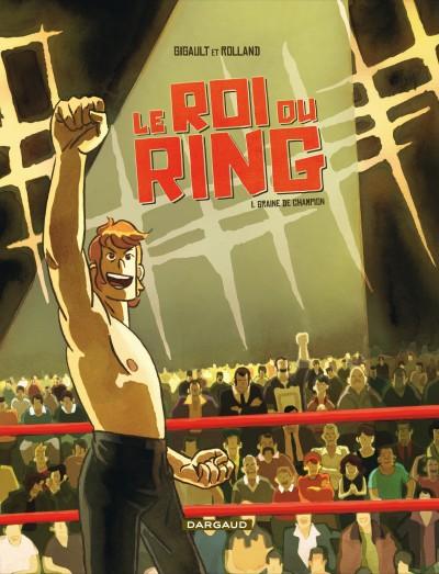 Le Roi du ring T1 : Graine de champion (0), bd chez Dargaud de Gigault, Rolland
