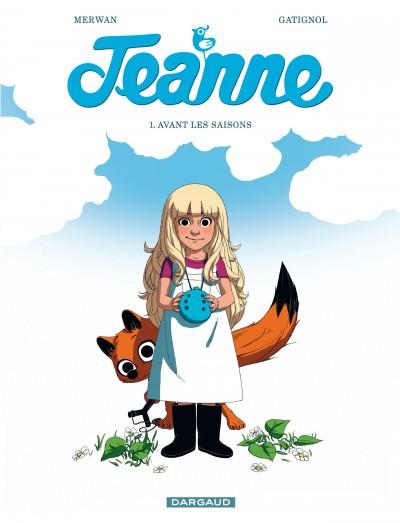 Jeanne T1 : Avant les saisons (0), bd chez Dargaud de Merwan, Gatignol, Coirier, Baudry