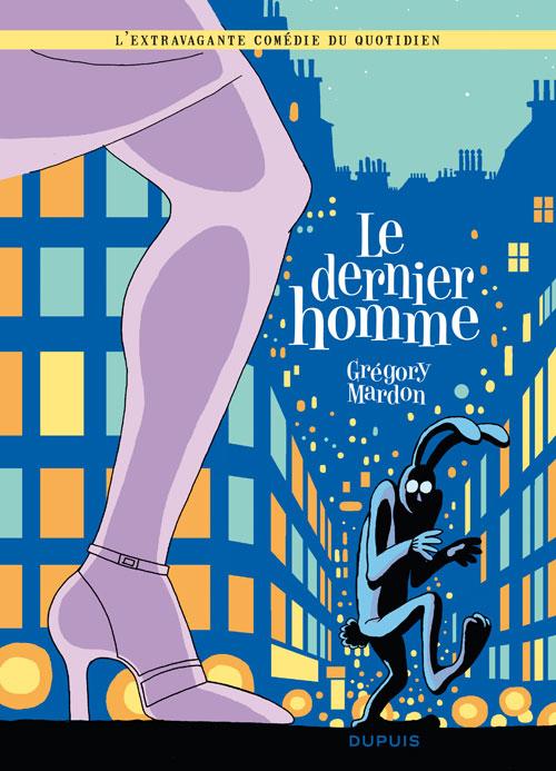 L'Extravagante comédie du quotidien T4 : Le dernier homme (0), bd chez Dupuis de Mardon