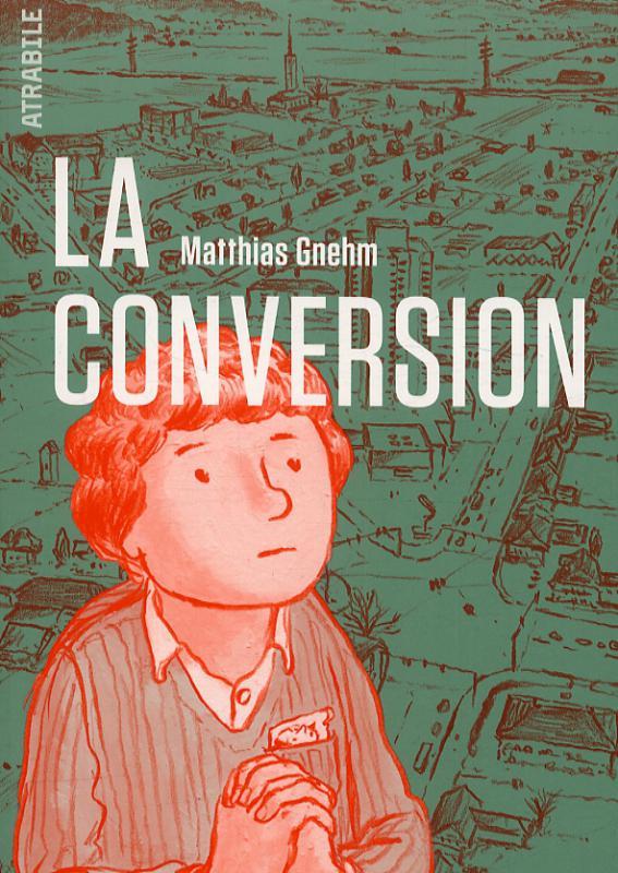 La Conversion, bd chez Atrabile de Gnehm