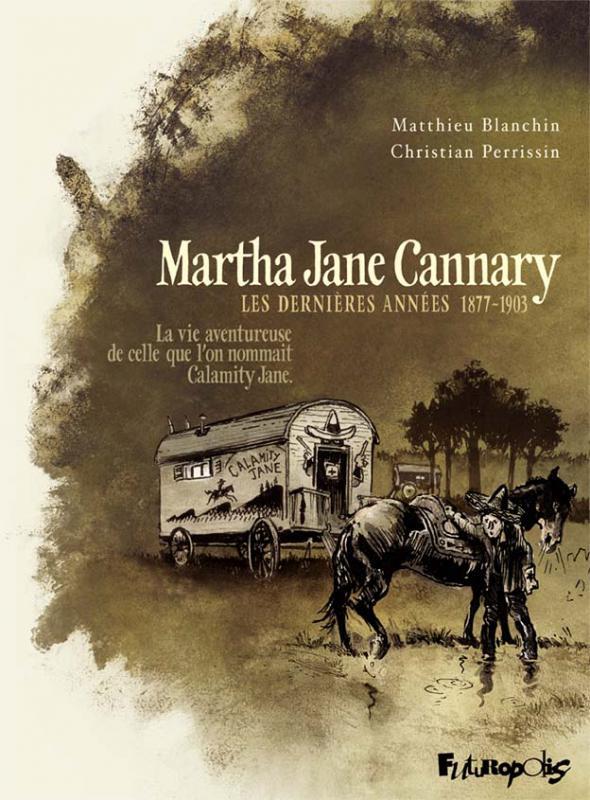 Martha Jane Cannary T3 : Les dernières années 1877-1903 (0), bd chez Futuropolis de Perrissin, Blanchin