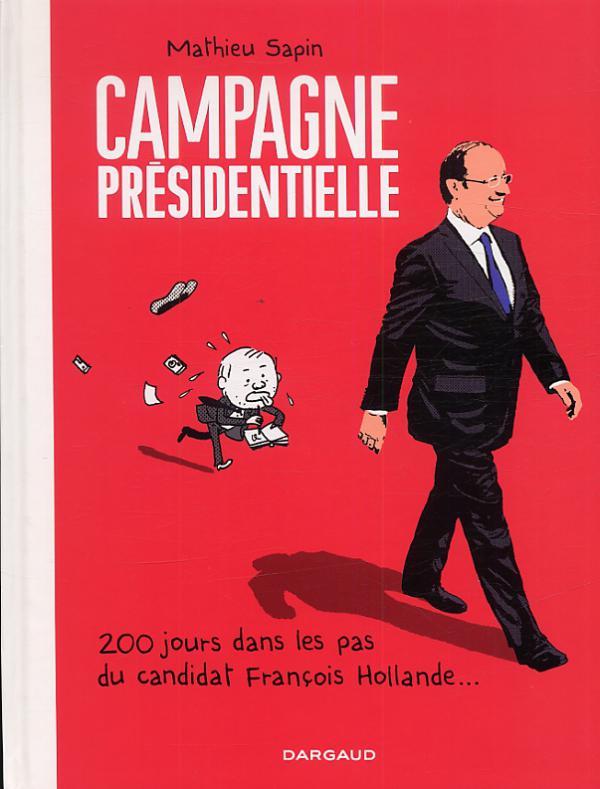 Campagne présidentielle : 200 jours dans les pas du candidat François Hollande... (0), bd chez Dargaud de Sapin, Sapin