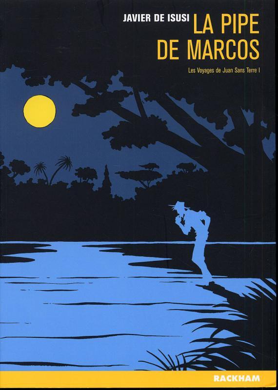 Les Voyages de Juan Sans Terre T1 : La pipe de Marcos (0), bd chez Rackham de de Isusi