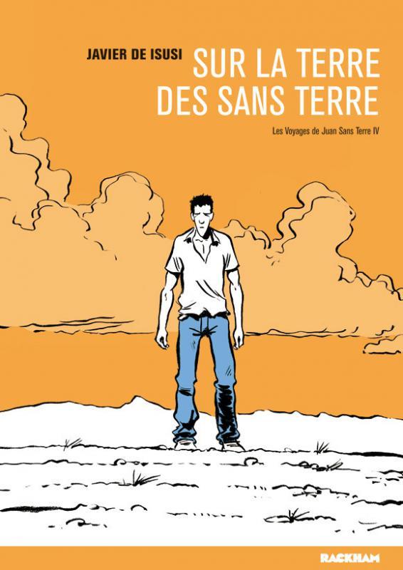 Les Voyages de Juan Sans Terre T4 : Sur la terre des sans terre (0), bd chez Rackham de de Isusi