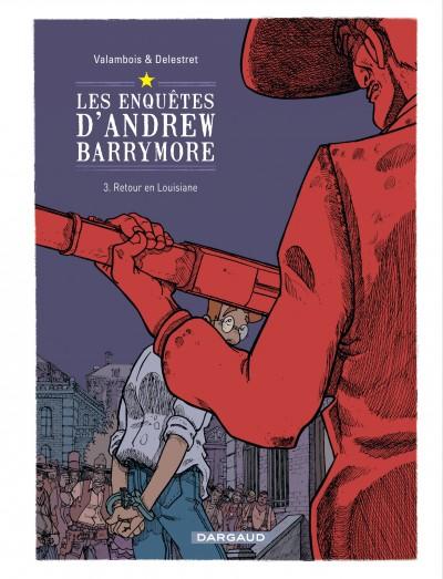 Les enquêtes d'Andrew Barrymore T3 : Retour en Louisiane (0), bd chez Dargaud de Delestret, Valambois