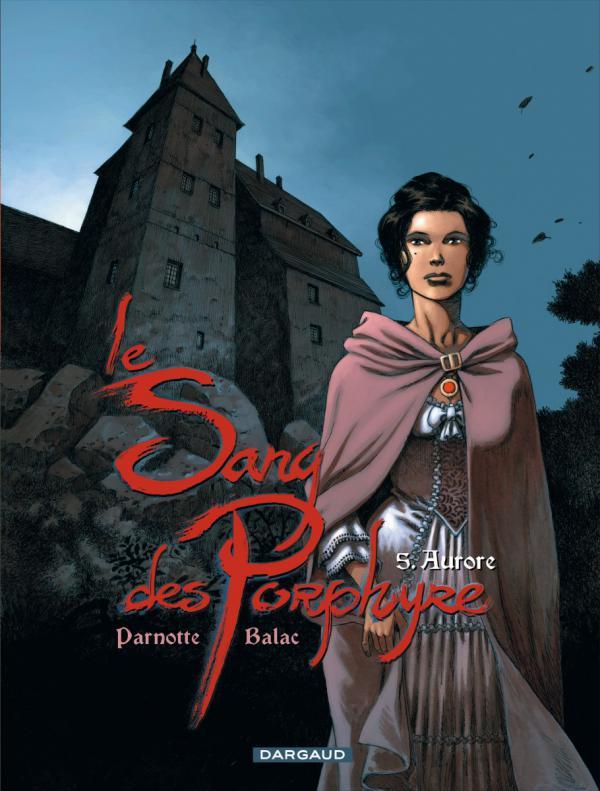 Le sang des Porphyre – cycle 2, T5 : Aurore (0), bd chez Dargaud de Yann, Parnotte