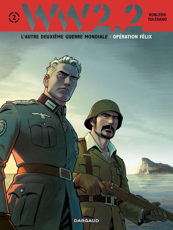 WW2.2 T2 : Opération Félix (0), bd chez Dargaud de Robledo, Toledano, Montes