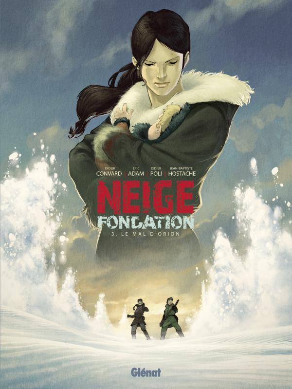 Neige fondation T3 : Le mal d'Orion (0), bd chez Glénat de Convard, Adam, Poli, Hostache