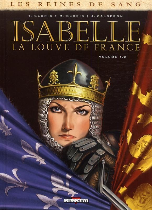 Les Reines de sang - Isabelle, la Louve de France T1, bd chez Delcourt de Gloris, Gloris, Calderon, Corgié