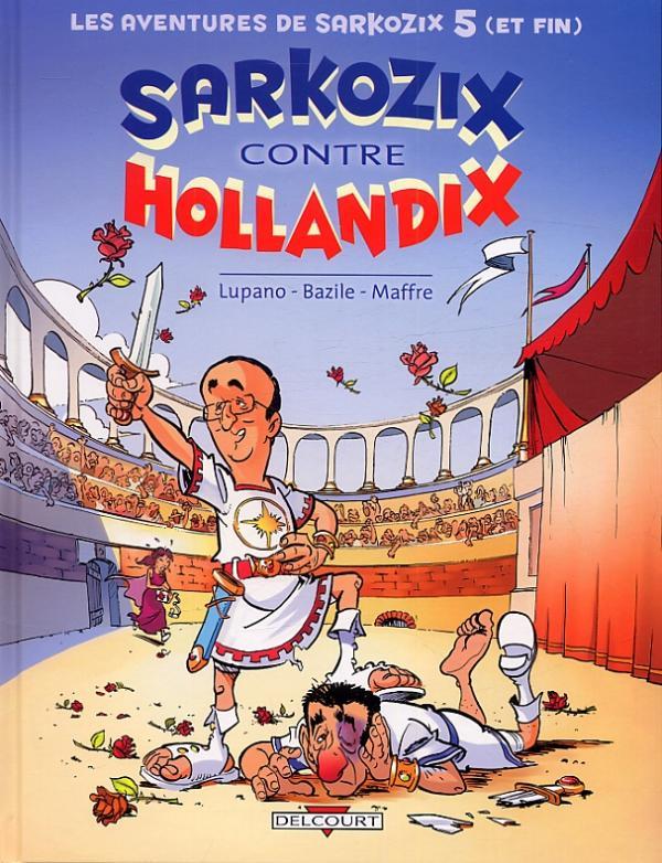Les aventures de Sarkozix T5 : Sarkozix contre Hollandix (0), bd chez Delcourt de Lupano, Bazile, Maffre