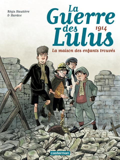 La Guerre des Lulus T1 : La maison des enfants trouvés (0), bd chez Casterman de Hautière, Hardoc, François