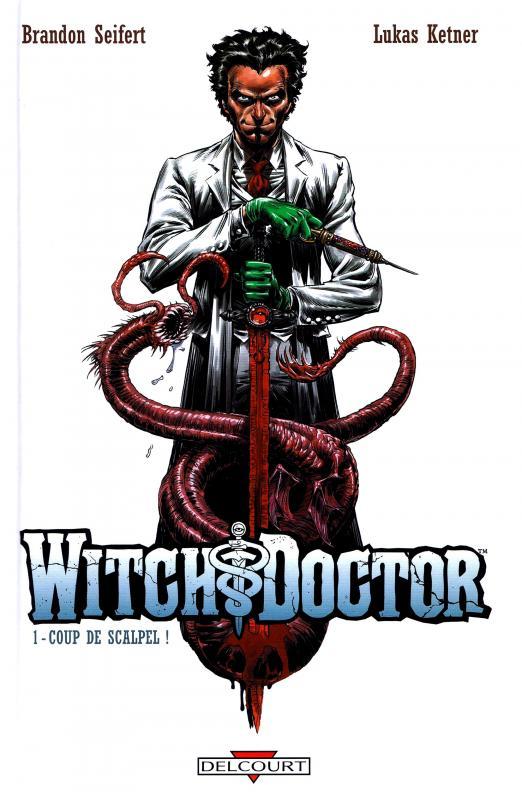 Witch Doctor T1 : Coup de scalpel ! (0), comics chez Delcourt de Seifert, Ketner, Gho, Troy, Grant