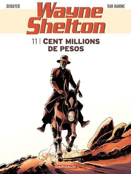 Wayne Shelton T11 : Cent million de pesos (0), bd chez Dargaud de Van Hamme, Denayer, Denoulet