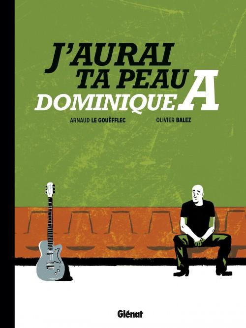 J'aurai ta peau, Dominique A., bd chez Glénat de Le Gouëfflec, Balez