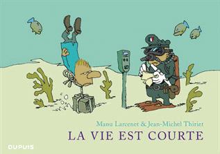 La Vie est courte, bd chez Dupuis de Thiriet, Larcenet