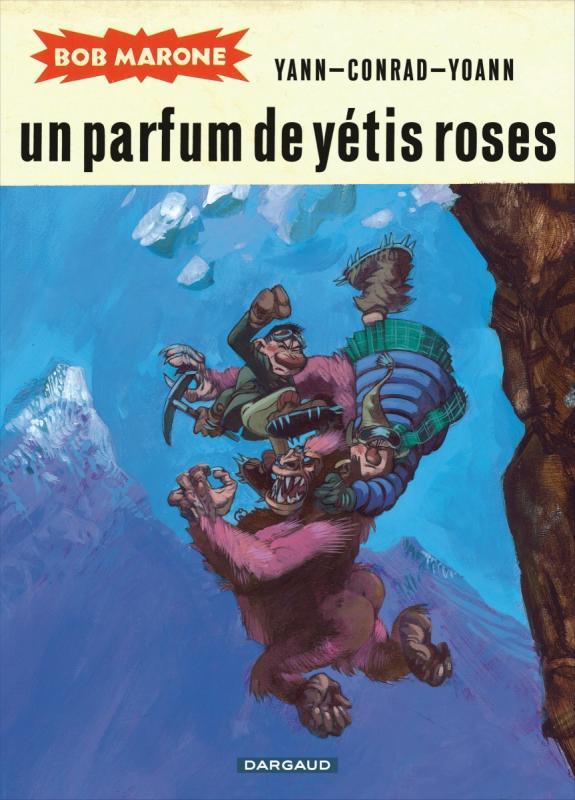 Bob Marone T2 : Un parfum de yétis roses (0), bd chez Dargaud de Yann, Conrad, Yoann