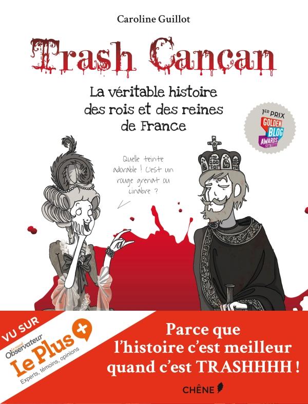 Trash cancan T1 : La véritable histoire des rois et des reines de France (0), bd chez Chêne de Guillot