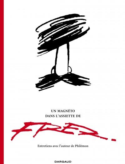 Un Magnéto dans l'assiette : Entretiens avec l'auteur de Philémon (0), bd chez Dargaud de Fred