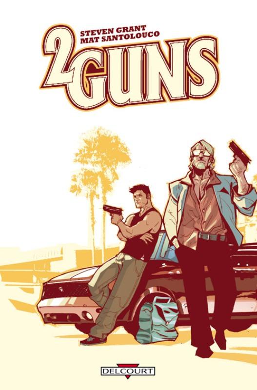 2 Guns, comics chez Delcourt de Grant, Santolouco, Grazini, Popart Studios, Albuquerque