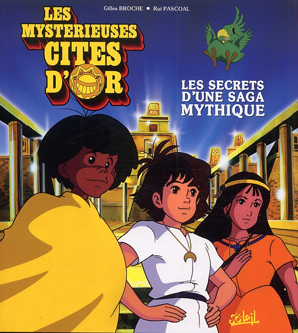 Les Mystérieuses cités d'or, bd chez Soleil de Broche, Chalopin, Pascoal, Deyriès