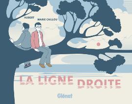 La Ligne droite, bd chez Glénat de Hubert, Caillou
