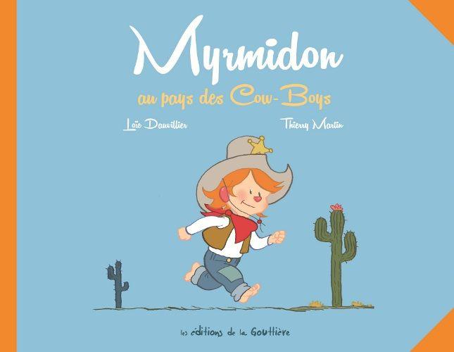 Myrmidon T1 : Au pays des cow-boys (0), bd chez Editions de la Gouttière de Dauvillier, Martin