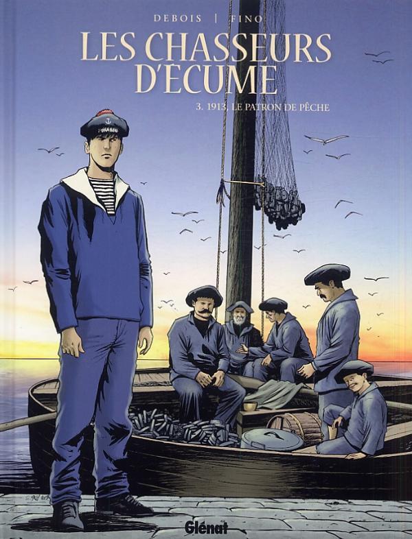 Les Chasseurs d'écume – cycle 1, T3 : 1913, le patron de pêche (0), bd chez Glénat de Debois, Fino, Pradelle