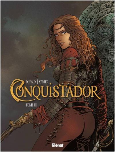 Conquistador – cycle 2, T3, bd chez Glénat de Dufaux, Xavier, Chagnaud