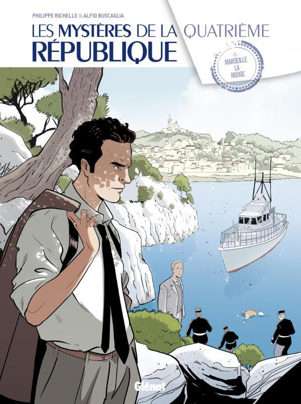 Les Mystères de la Quatrième République T2 : Marseille la rouge (0), bd chez Glénat de Richelle, Buscaglia, Boccato