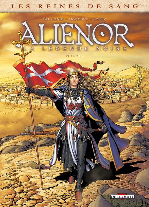 Les Reines de sang – Aliénor la légende noire T3, bd chez Delcourt de Mogavino, Delalande, Gomez, Rio