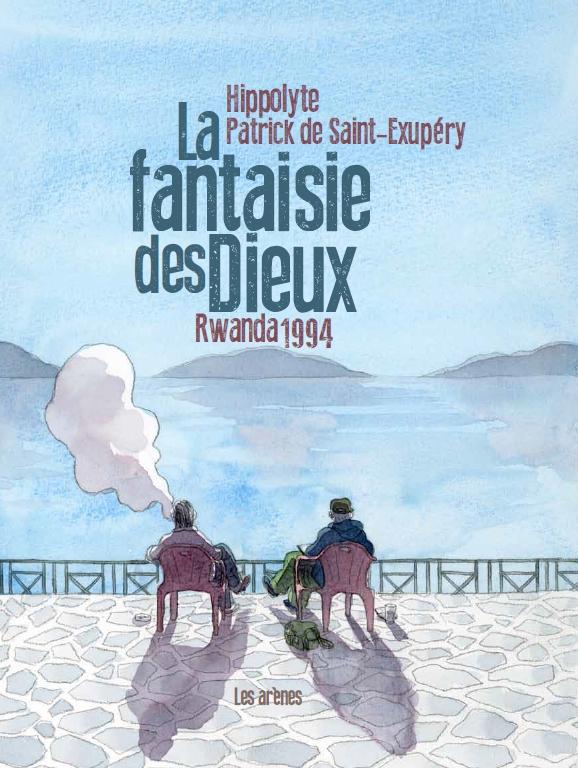La Fantaisie des dieux : Rwanda 1994 (0), bd chez Les arènes de de Saint-Exupery, Hippolyte