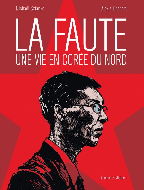 La Faute : Une vie en Corée du Nord (0), bd chez Delcourt de Sztanke, Chabert